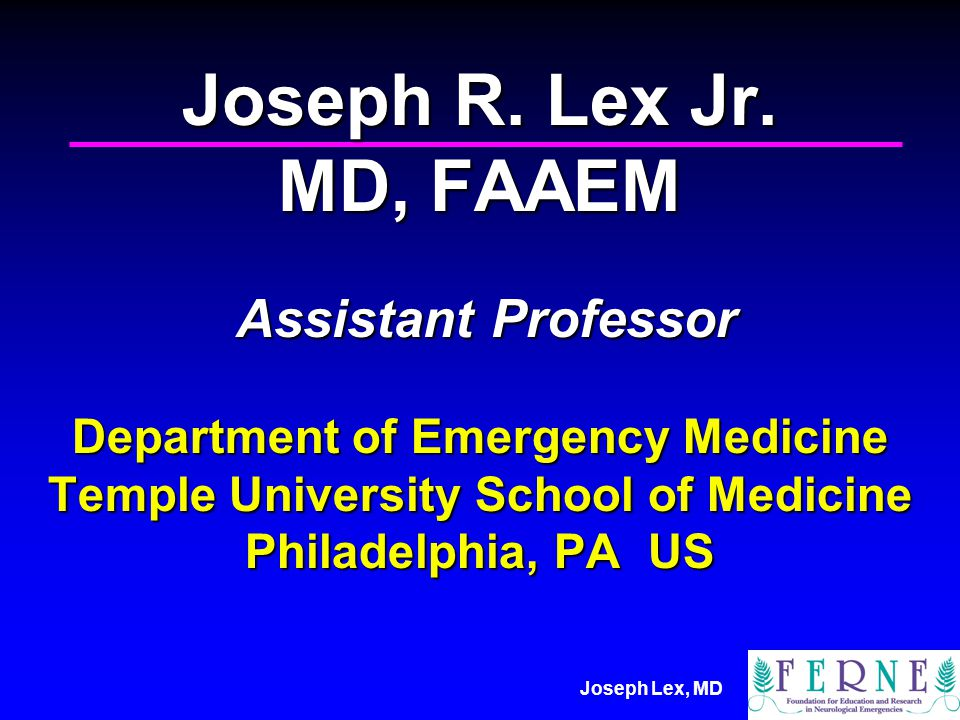 Joseph Lex, MD Joseph R. Lex Jr. MD, FAAEM Assistant Professor Department of Emergency Medicine Temple University School of Medicine Philadelphia, PA