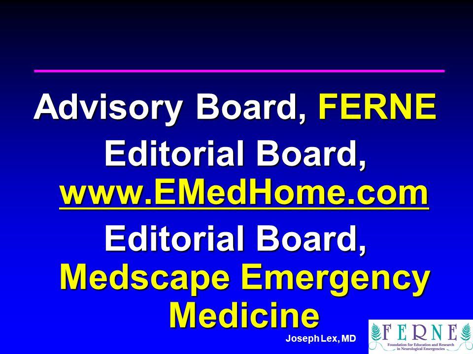 Joseph Lex, MD Advisory Board, FERNE Editorial Board, www.EMedHome.com www.EMedHome.com Editorial Board, Medscape Emergency Medicine