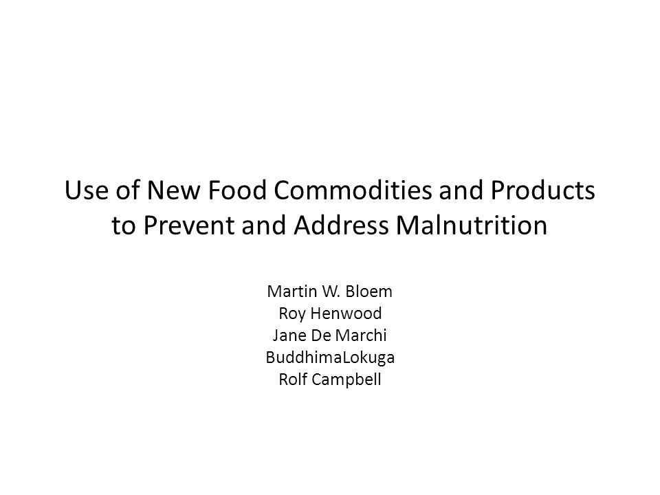 Use of New Food Commodities and Products to Prevent and Address Malnutrition Martin W.