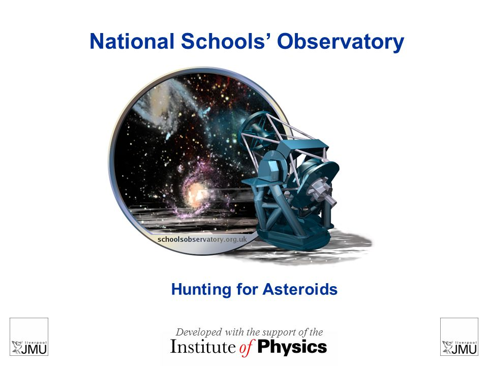 National Schools' Observatory Hunting for Asteroids Developed with the support of the