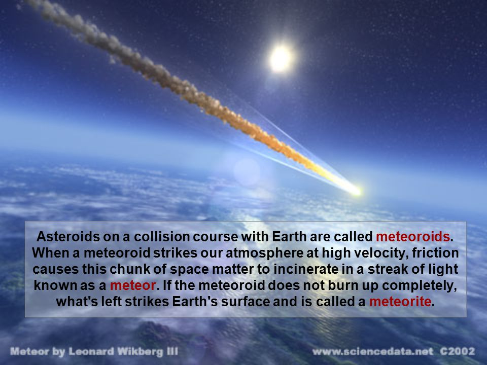 Asteroids on a collision course with Earth are called meteoroids.