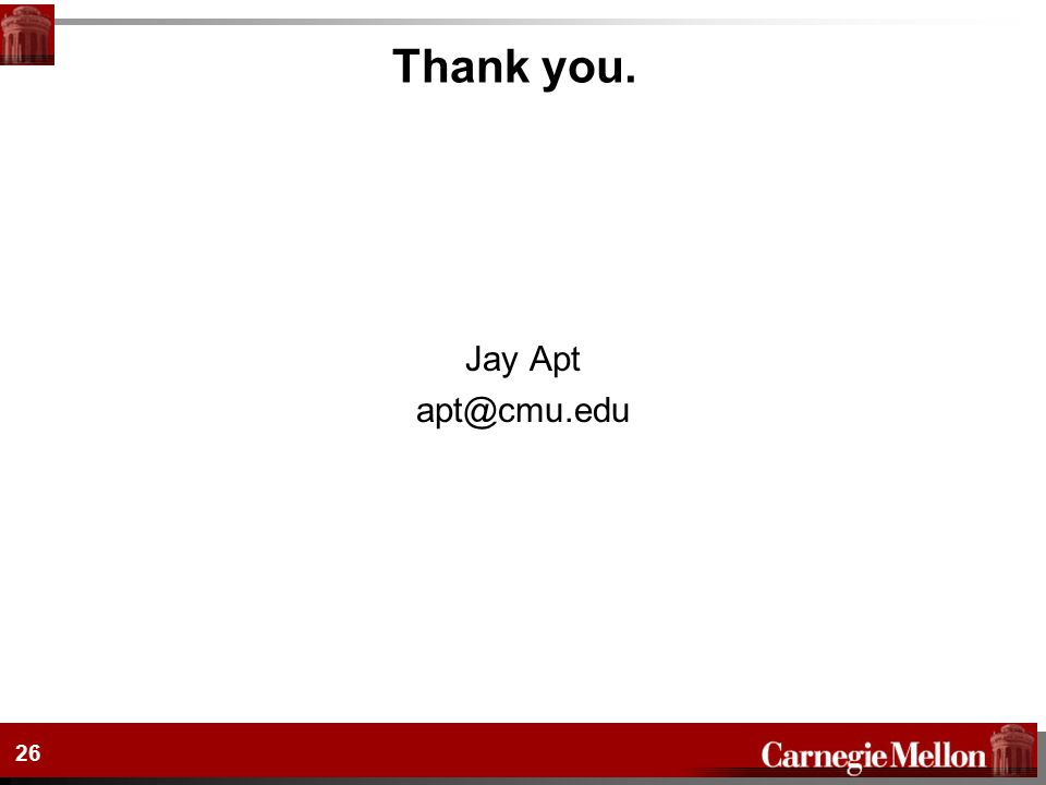 Thank you. Jay Apt apt@cmu.edu 26