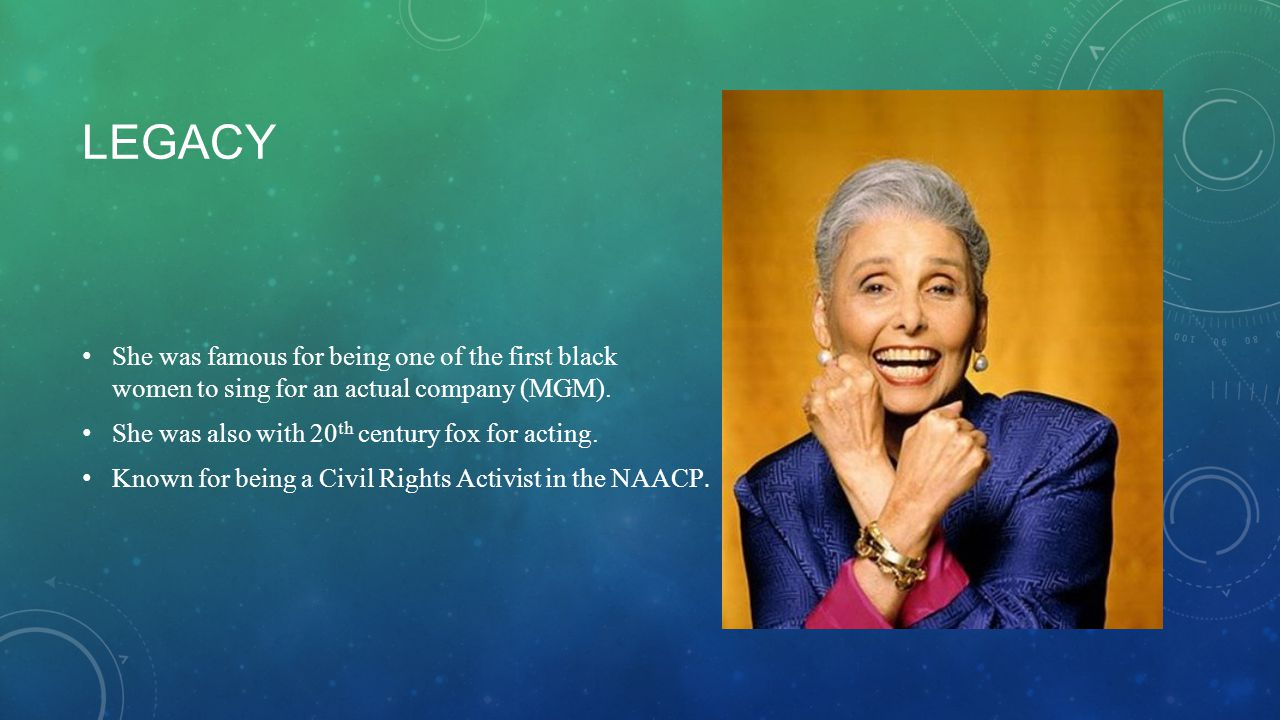 LEGACY CONTINUED Died May 9 th, 2010 at the age of 92 She is still enjoyed because she was the breakthrough black singer of her time.