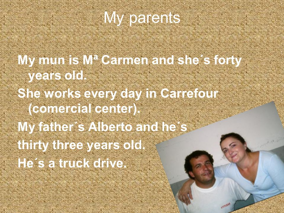 My parents My mun is Mª Carmen and she´s forty years old.