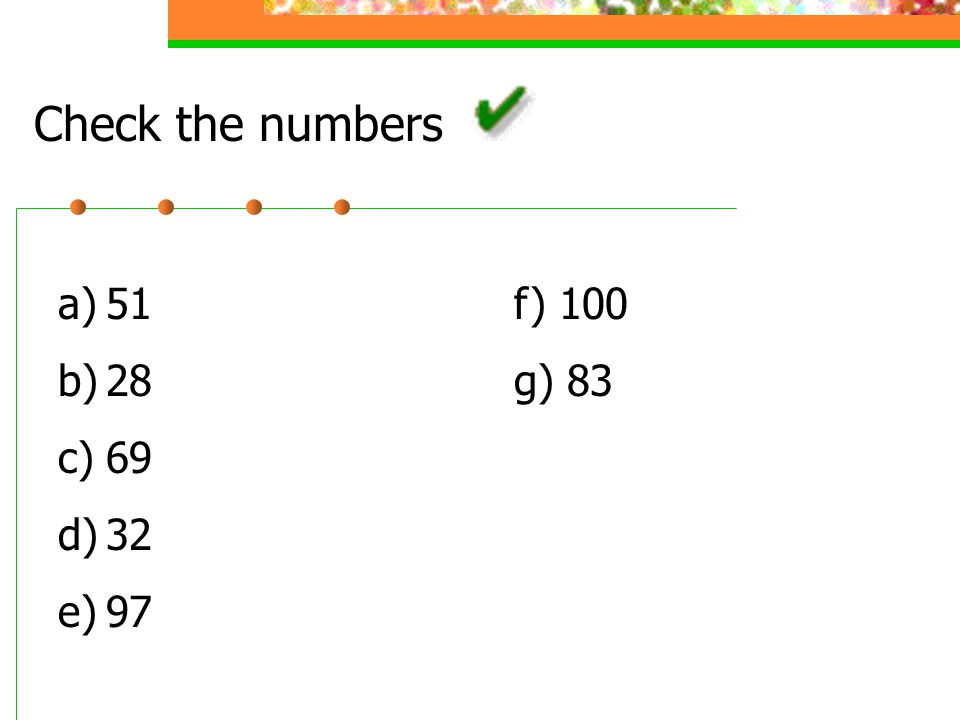 Write the correct number a)fifty – one b)twenty – eight c)sixty – nine d)thirty – two e)ninety - seven f) one hundred g) eighty - three