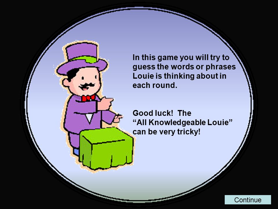 In this game you will try to guess the words or phrases Louie is thinking about in each round.