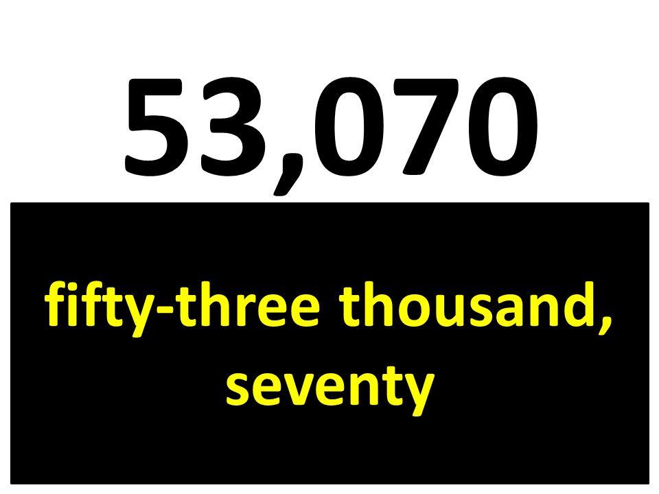 53,070 fifty-three thousand, seventy