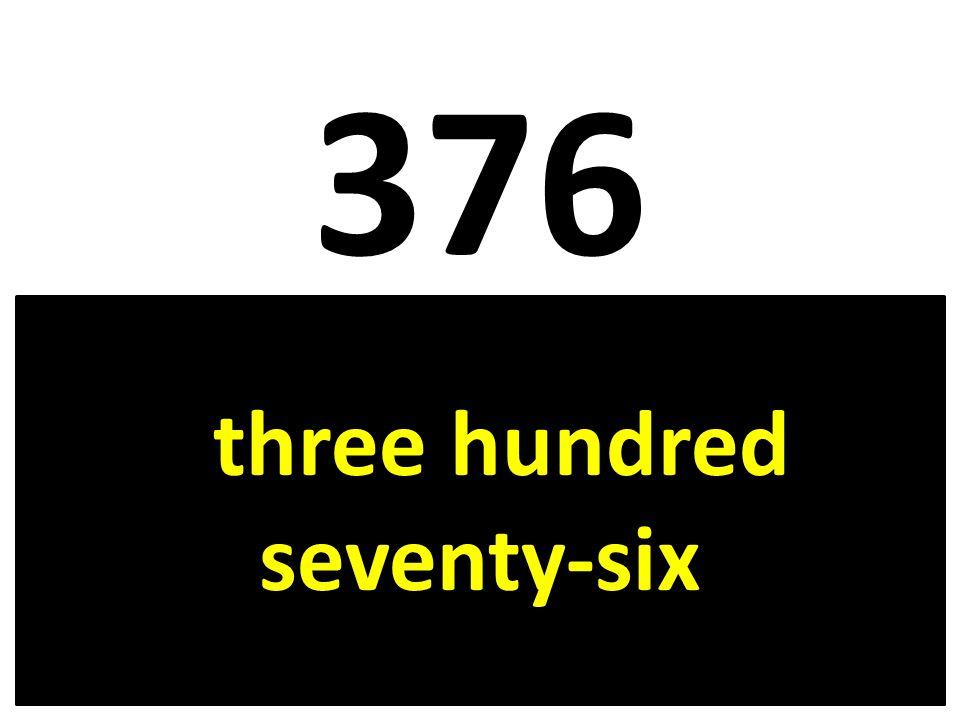 376 three hundred seventy-six