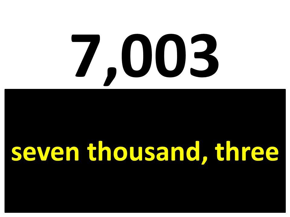 7,003 seven thousand, three