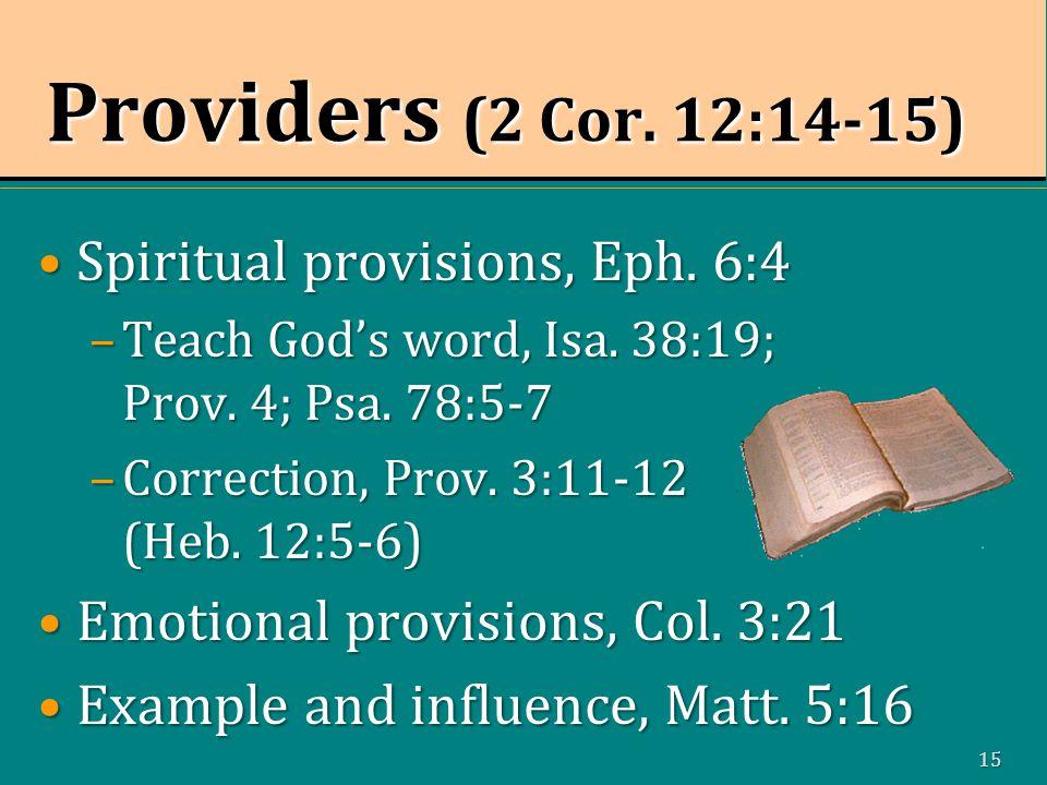 15 Providers (2 Cor. 12:14-15) Spiritual provisions, Eph.