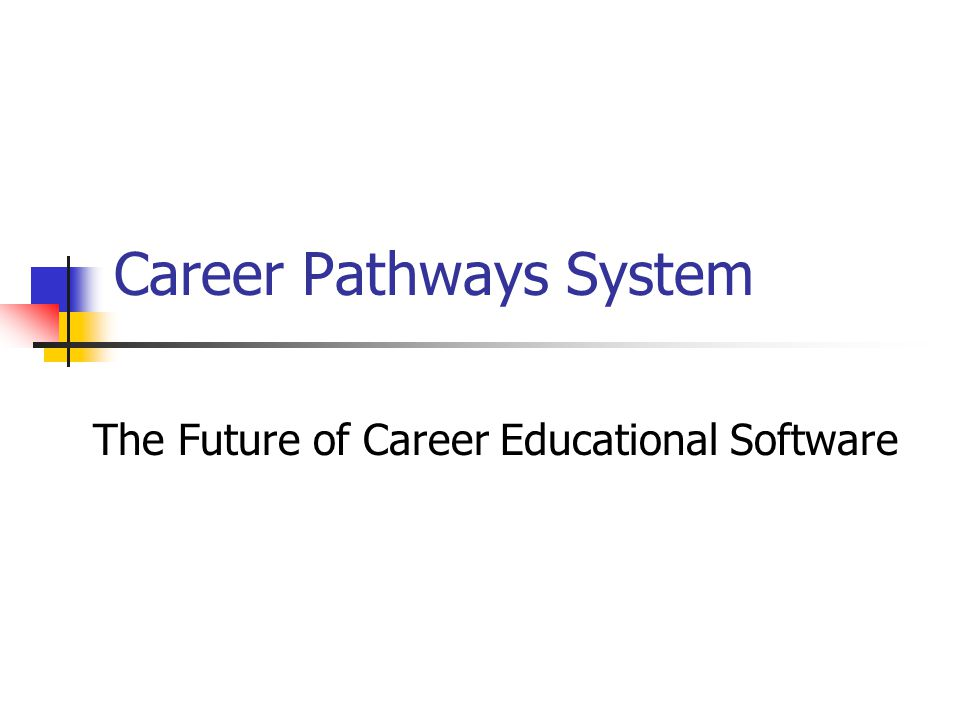 Career Pathways System The Future of Career Educational Software
