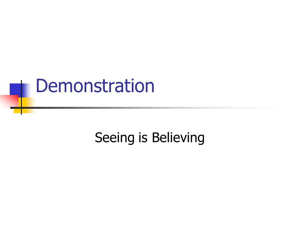 Demonstration Seeing is Believing
