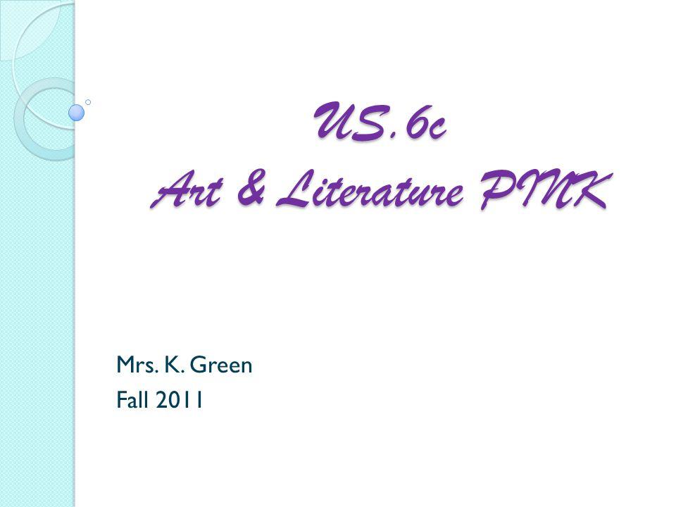US.6c Art & Literature PINK Mrs. K. Green Fall 2011