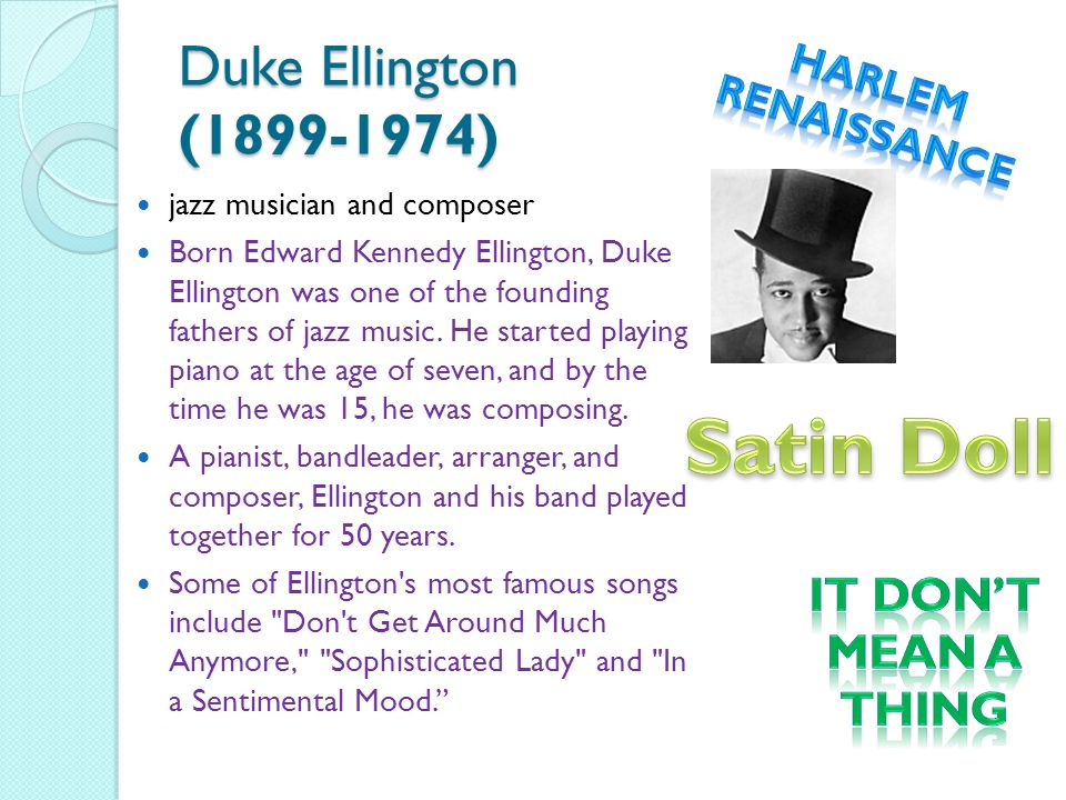 Duke Ellington (1899-1974) jazz musician and composer Born Edward Kennedy Ellington, Duke Ellington was one of the founding fathers of jazz music.