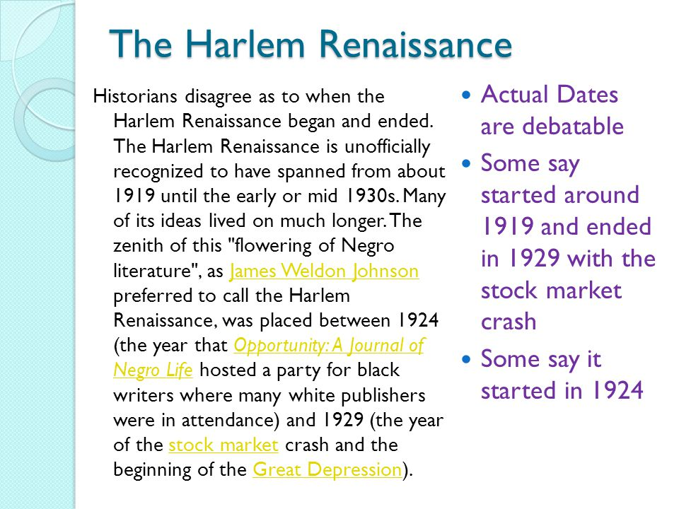 The Harlem Renaissance Historians disagree as to when the Harlem Renaissance began and ended.
