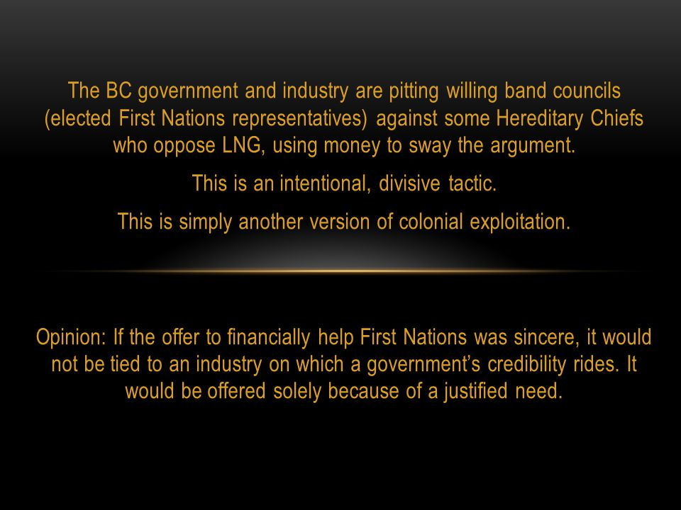 The BC government and industry are pitting willing band councils (elected First Nations representatives) against some Hereditary Chiefs who oppose LNG, using money to sway the argument.