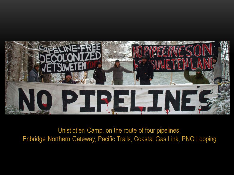 Unist'ot'en Camp, on the route of four pipelines: Enbridge Northern Gateway, Pacific Trails, Coastal Gas Link, PNG Looping