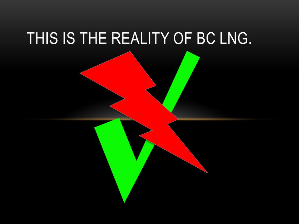THIS IS THE REALITY OF BC LNG.