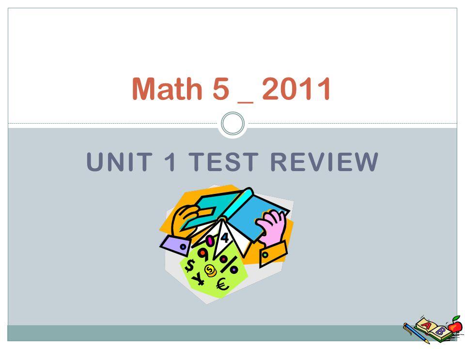 UNIT 1 TEST REVIEW Math 5 _ 2011