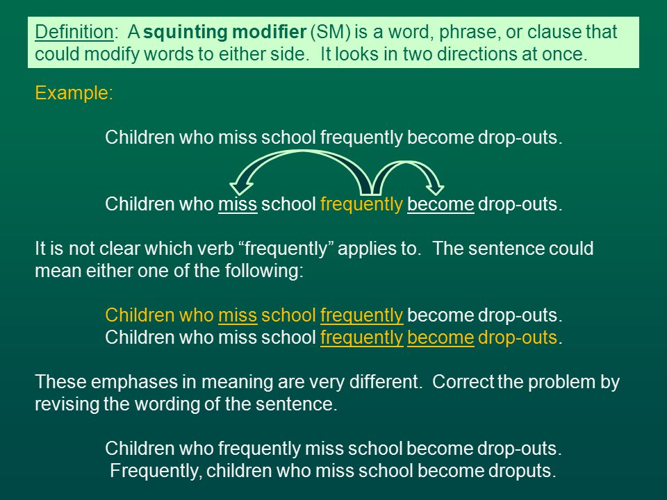 Example: Children who miss school frequently become drop-outs.