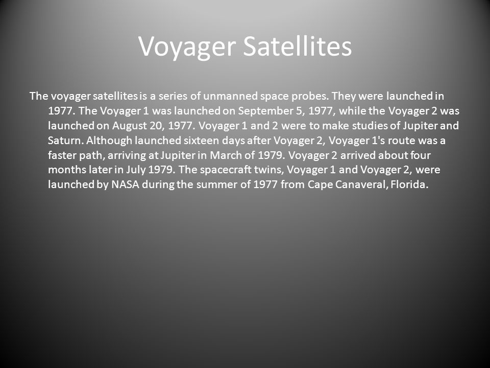 Voyager Satellites The voyager satellites is a series of unmanned space probes.