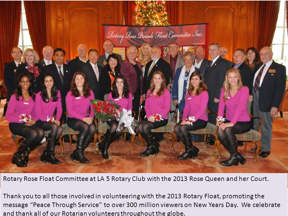 Rotary Rose Float Committee at LA 5 Rotary Club with the 2013 Rose Queen and her Court. Thank you to all those involved in volunteering with the 2013