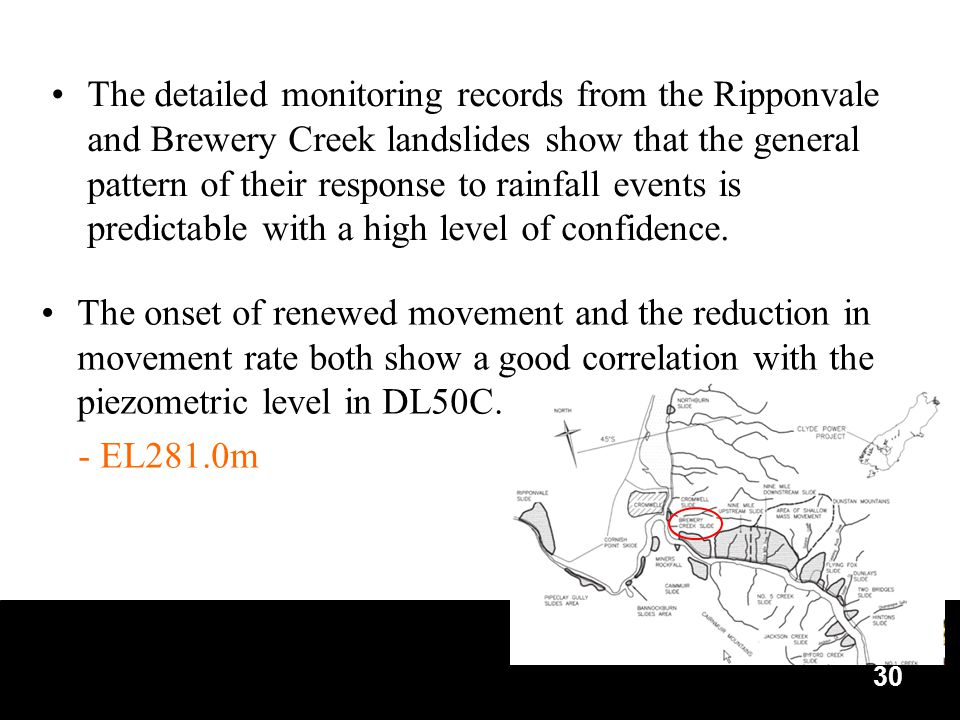 30 The detailed monitoring records from the Ripponvale and Brewery Creek landslides show that the general pattern of their response to rainfall events is predictable with a high level of confidence.