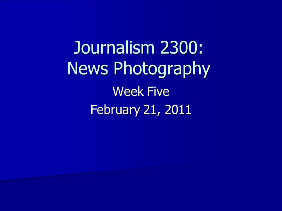 Journalism 2300: News Photography Week Five February 21, 2011