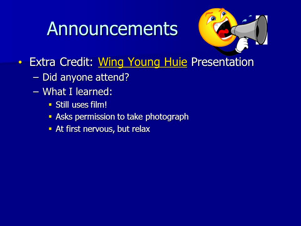 Announcements Announcements Extra Credit: Wing Young Huie Presentation Extra Credit: Wing Young Huie PresentationWing Young HuieWing Young Huie –Did anyone attend.