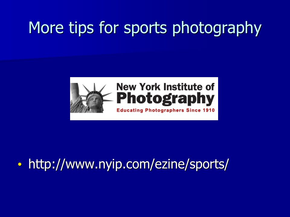 More tips for sports photography http://www.nyip.com/ezine/sports/ http://www.nyip.com/ezine/sports/