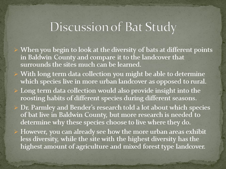  When you begin to look at the diversity of bats at different points in Baldwin County and compare it to the landcover that surrounds the sites much