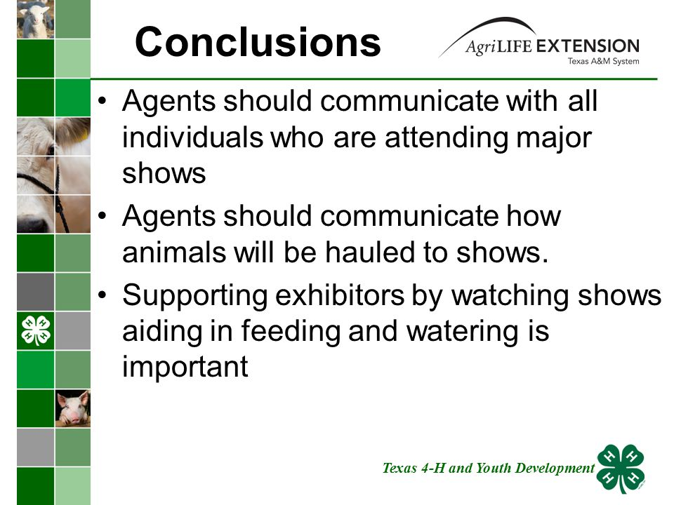Conclusions Agents should communicate with all individuals who are attending major shows Agents should communicate how animals will be hauled to shows.