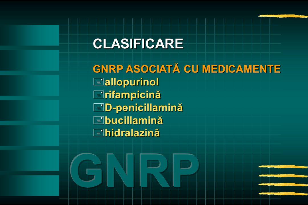 GNRP ASOCIATĂ CU MEDICAMENTE +allopurinol +rifampicină +D-penicillamină +bucillamină +hidralazină