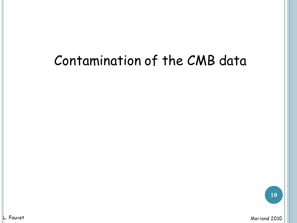 19 Contamination of the CMB data L. Fauvet Moriond 2010