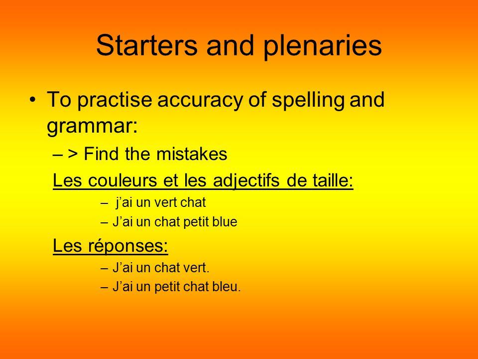 Starters and plenaries To practise spelling and revise vocabulary: –> Le pendu Les couleurs: – - L - - –R - - - E Les mots: –BLEU –ROUGE