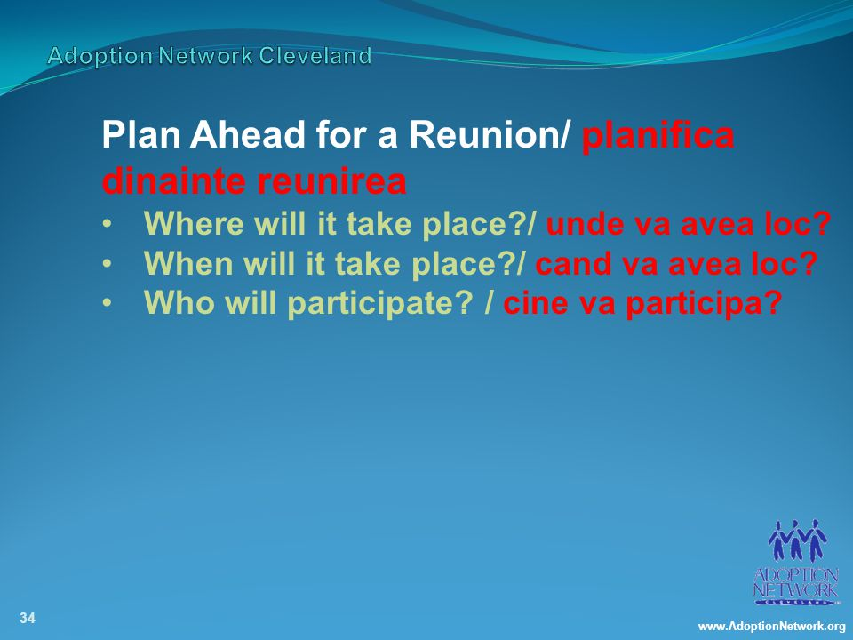 www.AdoptionNetwork.org 34 Plan Ahead for a Reunion/ planifica dinainte reunirea Where will it take place / unde va avea loc.