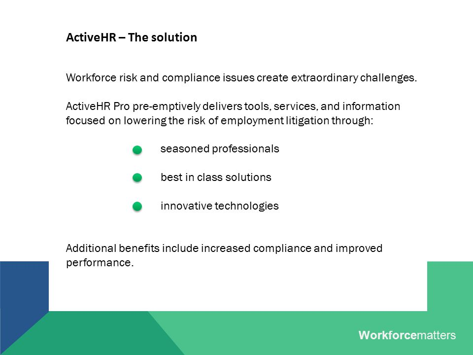 ActiveHR – The solution Workforce risk and compliance issues create extraordinary challenges. ActiveHR Pro pre-emptively delivers tools, services, and