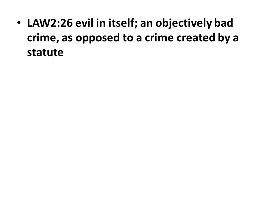 LAW2:26 evil in itself; an objectively bad crime, as opposed to a crime created by a statute