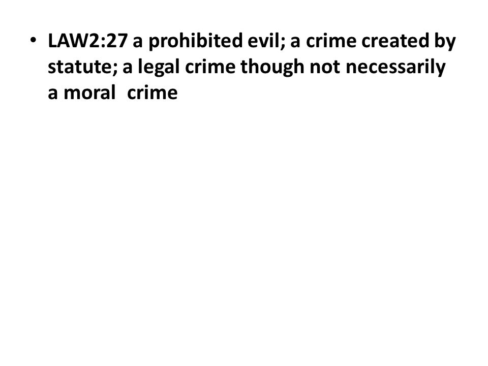 LAW2:27 a prohibited evil; a crime created by statute; a legal crime though not necessarily a moral crime