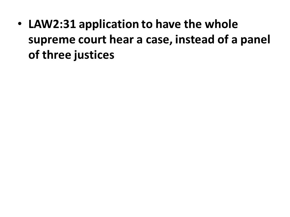 LAW2:31 application to have the whole supreme court hear a case, instead of a panel of three justices
