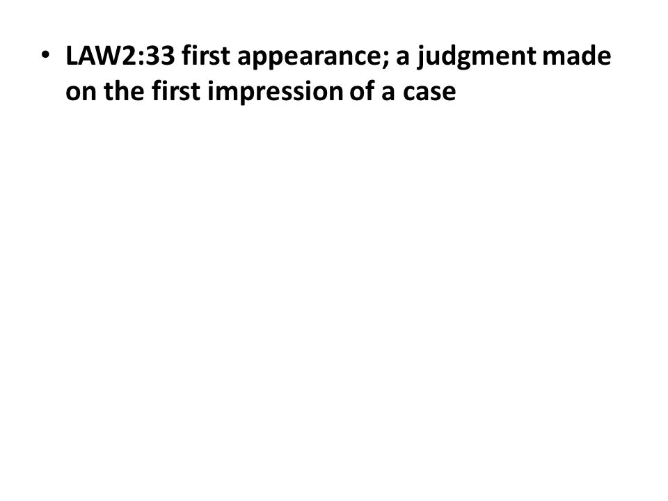 LAW2:33 first appearance; a judgment made on the first impression of a case