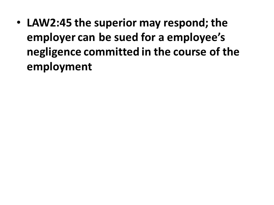 LAW2:45 the superior may respond; the employer can be sued for a employee's negligence committed in the course of the employment