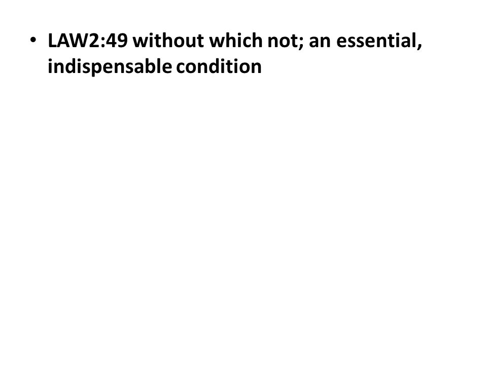 LAW2:49 without which not; an essential, indispensable condition