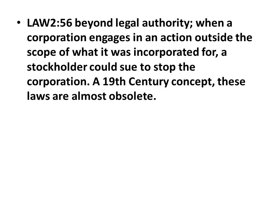 LAW2:56 beyond legal authority; when a corporation engages in an action outside the scope of what it was incorporated for, a stockholder could sue to