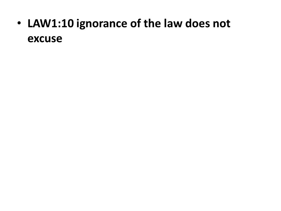 LAW1:10 ignorance of the law does not excuse