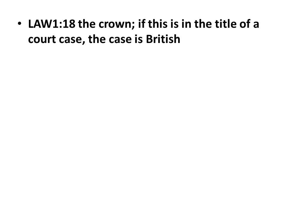 LAW1:18 the crown; if this is in the title of a court case, the case is British