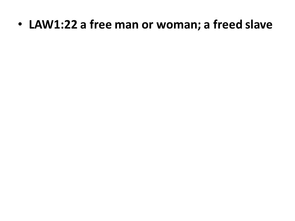 LAW1:22 a free man or woman; a freed slave