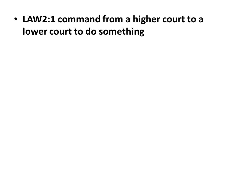 LAW2:1 command from a higher court to a lower court to do something