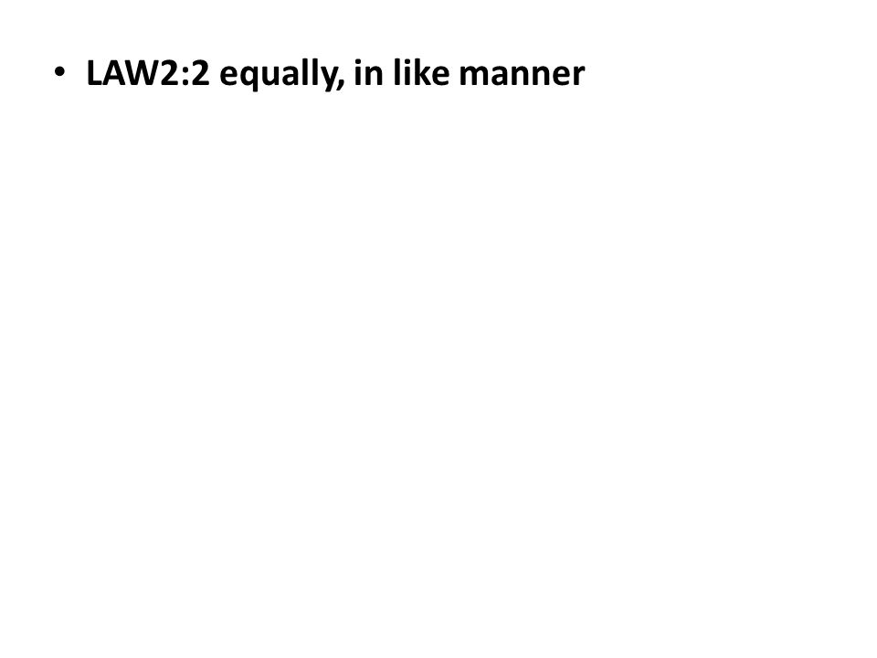 LAW2:2 equally, in like manner