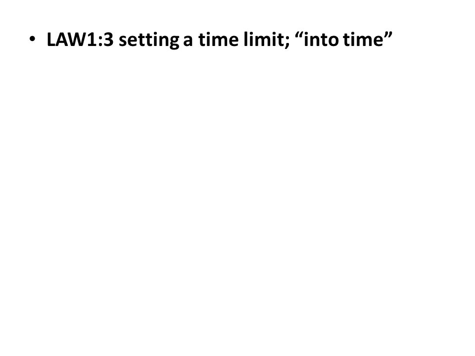 """LAW1:3 setting a time limit; """"into time"""""""